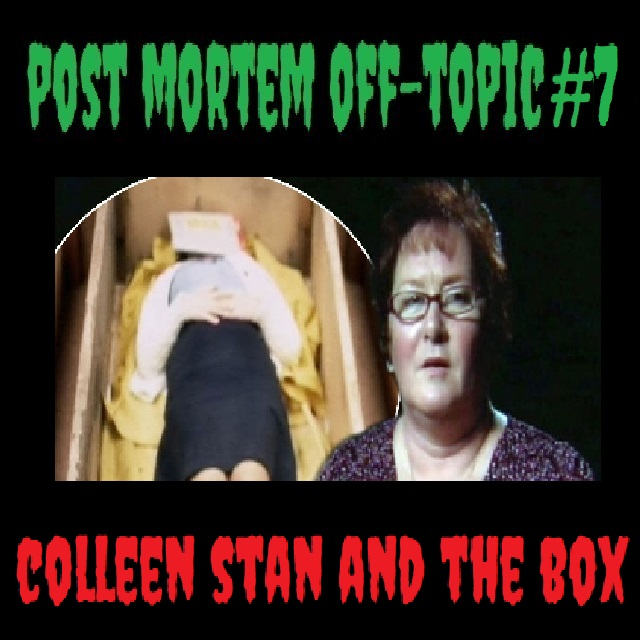 Post Mortem Off- Topic #7: Colleen Stan and The Box – Post